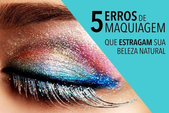 5 Erros de Maquiagem que acabam com a sua Beleza Natural
