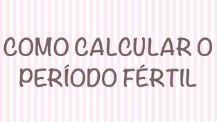 Período fértil, como calcular.